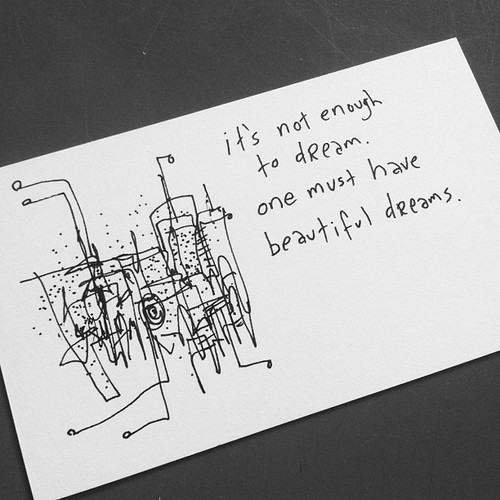It's not enough to dream. One must have beautiful dreams. - Hugh MacLeod