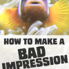 How to Make a Bad Impression