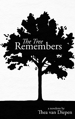 The Tree Remembers by Thea van Diepen