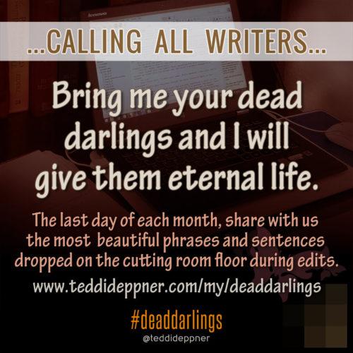 Bring me your dead darlings